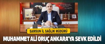 Samsun İl Sağlık Müdürü Muhammet Ali Oruç Ankara'ya Sevk Edildi