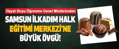 Samsun İlkadim Halk Eğitimi Merkezi'ne Büyük Övgü!