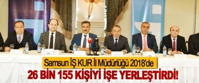 Samsun İŞ KUR İl Müdürlüğü 2018'de 26 bin 155 kişiyi işe yerleştirdi!