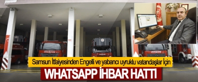 Samsun İtfaiyesinden Engelli ve yabancı uyruklu vatandaşlar İçin Whatsapp İhbar Hattı