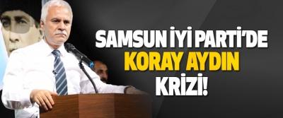 Samsun İyi Parti'de Koray Aydın Krizi!