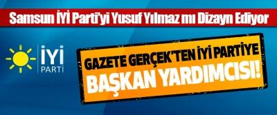 Samsun İYİ Parti'yi Yusuf Yılmaz mı Dizayn Ediyor