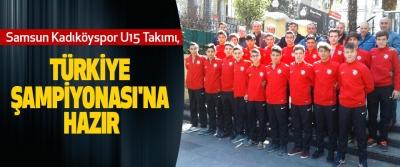 Samsun Kadıköyspor U15 Takımı, Türkiye Şampiyonası'na Hazır