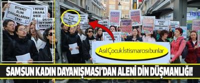 Samsun Kadın Dayanışması'dan Aleni Din Düşmanlığı!