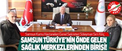 Samsun Kamu Hastaneleri Genel Sekreteri Süleyman Sırrı Kılıç Samsun türkiye'nin önde gelen sağlık merkezlerinden birisi!