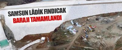 Samsun Lâdik Fındıcak Barajı Tamamlandı