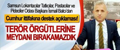 Samsun Lokantacılar Tatlıcılar, Pastacılar ve Pideciler Odası Başkanı İsmail Balcı'dan  Cumhur ittifakına destek açıklaması!