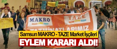 Samsun Makro - Taze Market İşçileri Eylem Kararı Aldı!