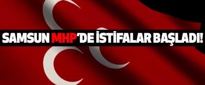 Samsun MHP'de İstifalar Başladı