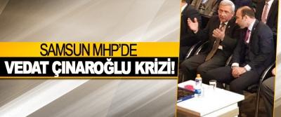 Samsun MHP'de Vedat Çınaroğlu krizi!