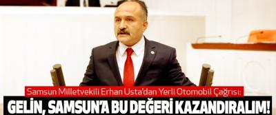 Samsun Milletvekili Erhan Usta'dan Yerli Otomobil Çağrısı