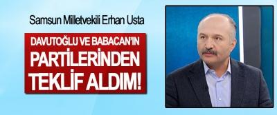 Samsun Milletvekili Erhan Usta: Davutoğlu ve Babacan'ın partilerinden teklif aldım!