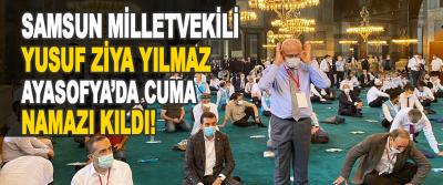 Samsun Milletvekili Yusuf Ziya Yılmaz Ayasofya'da Cuma Namazı Kıldı!