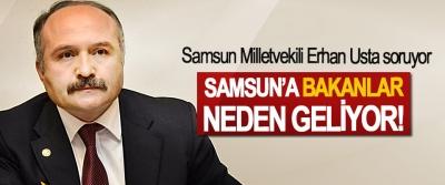 Samsun Milletvekili Erhan Usta soruyor: Samsun'a Bakanlar neden geliyor!