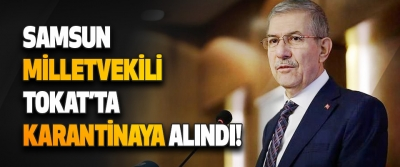 Samsun Milletvekili Tokat'ta Karantinaya Alındı!