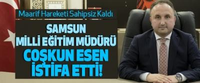 Samsun Milli Eğitim Müdürü Coşkun Esen İstifa Etti!