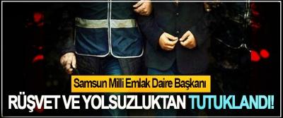 Samsun Milli Emlak Daire Başkanı Rüşvet ve yolsuzluktan tutuklandı!
