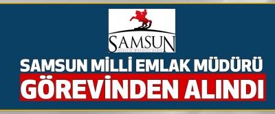 Samsun Milli Emlak Müdürü Görevinden Alındı