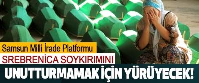 Samsun Milli İrade Platformu Srebrenica soykırımını unutturmamak için yürüyecek!