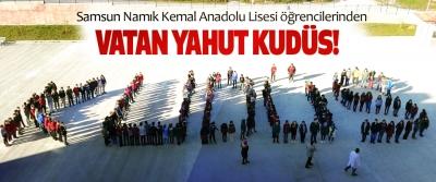 Samsun Namık Kemal Anadolu Lisesi öğrencilerinden Vatan yahut Kudüs!