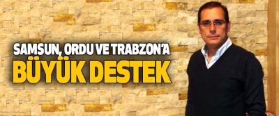 Samsun, Ordu Ve Trabzon'a Büyük Destek