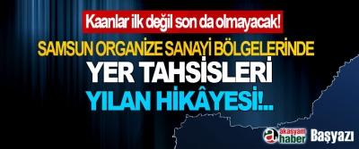 Samsun Organize Sanayi Bölgelerinde Yer Tahsisleri Yılan Hikâyesi!..