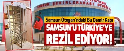 Samsun Otogarı'ndaki Bu Demir Kapı Samsun'u Türkiye'ye rezil ediyor!