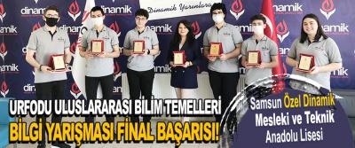 Samsun Özel Dinamik Mesleki ve Teknik Anadolu Lisesi Urfodu Uluslararası Bilim Temelleri Bilgi Yarışması Final Başarısı!