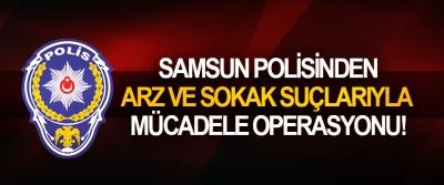 Samsun polisinden arz ve sokak suçlarıyla mücadele operasyonu!