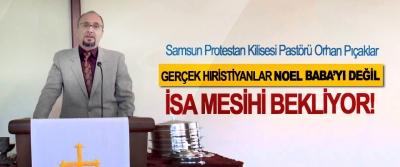 Samsun Protestan Kilisesi Pastörü Orhan Pıçaklar: Gerçek Hıristiyanlar Noel Baba'yı değil İsa Mesihi bekliyor!