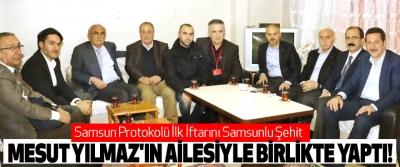 Samsun Protokolü İlk İftarını Samsunlu Şehit Mesut yılmaz'ın ailesiyle birlikte yaptı!