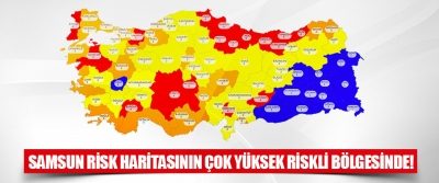 Samsun Risk Haritasının Çok Yüksek Riskli Bölgesinde!
