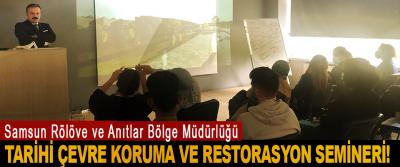 Samsun Rölöve ve Anıtlar Bölge Müdürlüğü  Tarihi çevre koruma ve restorasyon semineri!