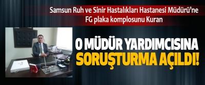 Samsun Ruh ve Sinir Hastalıkları Hastanesi Müdürü'ne FG plaka komplosunu Kuran O müdür yardımcısına soruşturma açıldı!