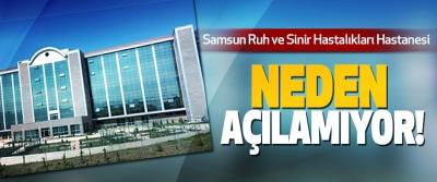 Samsun Ruh ve Sinir Hastalıkları Hastanesi Neden açılamıyor!