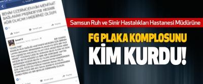 Samsun Ruh ve Sinir Hastalıkları Hastanesi Müdürü'ne Fg plaka komplosunu kim kurdu!