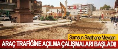 Samsun Saathane Meydanı Araç trafiğine açılma çalışmaları başladı!