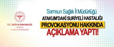 Samsun Sağlık İl Müdürlüğü Atakum'daki Suriyeli hastalığı provokasyonu hakkında açıklama yaptı!