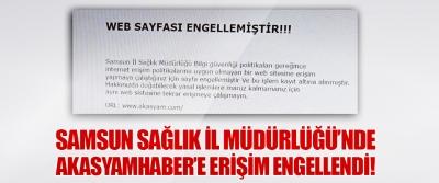 Samsun Sağlık İl Müdürlüğü'nde Akasyamhaber'e Erişim Engellendi!