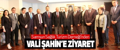 Samsun Sağlık Turizm Derneği'nden Vali Şahin'e Ziyaret