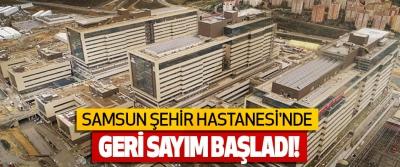 Samsun Şehir Hastanesi'nde Geri Sayım Başladı!