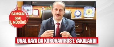 Samsun SGK İl Müdürü Ünal Kaya da Koronavirüs'e Yakalandı