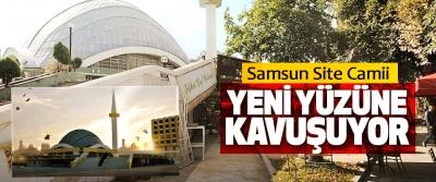 Samsun Site Camii nihayet Yeni Yüzüne Kavuşuyor
