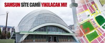 Samsun Site Camii Yıkılacak mı!