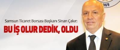 Samsun Ticaret Borsası Başkanı Sinan Çakır: Bu İş Olur Dedik, Oldu