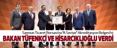 """Samsun Ticaret Borsası'na """"A Seviye"""" Akreditasyon Belgesi'ni  Bakan Tüfenkçi Ve Hisarcıklıoğlu Verdi"""