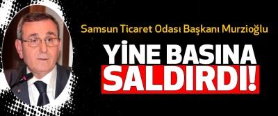 Samsun Ticaret Odası Başkanı Murzioğlu Yine Basına Saldırdı!