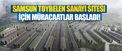 Samsun Toybelen Sanayi Sitesi İçin Müracaatlar Başladı!