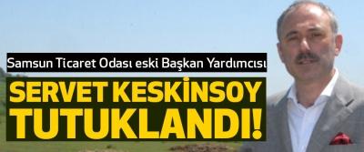 Samsun TSO Eski Başkan Yardımcısı Keskinsoy Tutuklandı