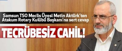 Samsun TSO Meclis Üyesi Metin Aktürk'ten Atakum Rotary Kulübü Başkanı'na sert cevap